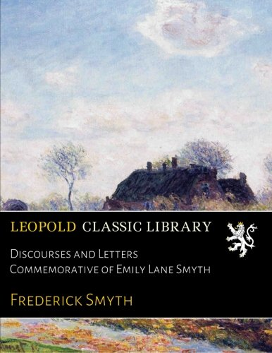Discourses and Letters Commemorative of Emily Lane Smyth por Frederick Smyth