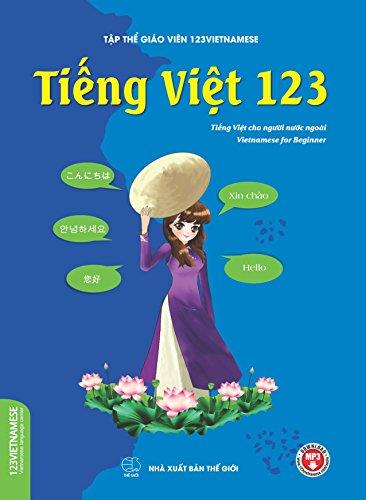 Tieng Viet 123 (Vietnamese for beginners): Giáo trình tiếng Việt cho người nước ngoài (Vietnamese books for foreigners) (English Edition)