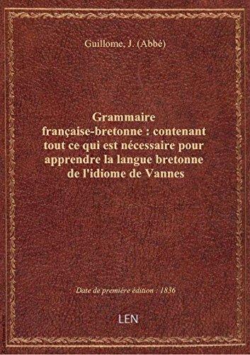 Grammaire française-bretonne : contenant tout ce qui est nécessaire pour apprendre la langue bretonn par J. (Abbé) Guillome