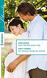 Une famille pour Isla - Un amour surgi du passé (Blanche)