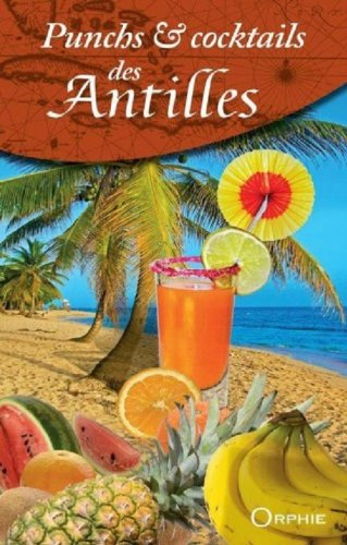 Punchs & cocktails des Antilles