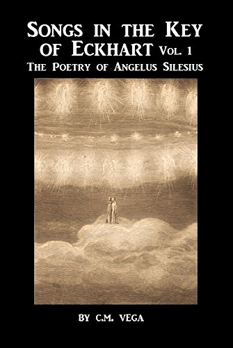 Songs in the Key of Meister Eckhart: The Mystical Poems of Angelus Silesius, Vol. I [Translated] (English Edition)