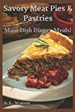 Savory Meat Pies & Pastries: Main Dish Dinner Meals! (Southern Cooking Recipes)