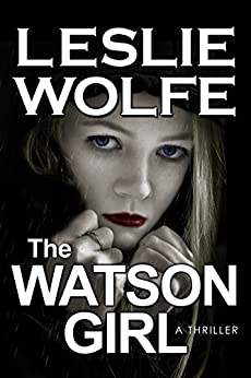 The Watson Girl: A Gripping Serial Killer Thriller by [Wolfe, Leslie]