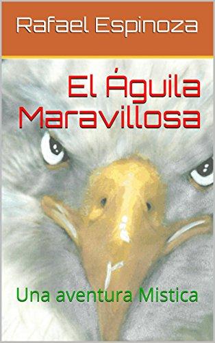 El Águila Maravillosa: Una Aventura Mistica (Las increíbles aventuras de Don Moncho! nº 1) por Rafael Espinoza