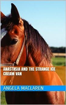 Anastasia and the Strange Ice Cream Van by [Wilson, Fergus, Angela Maclaren]