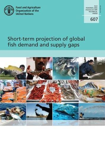 Short-term Projection of Global Fish Demand and Supply Gaps (FAO Fisheries and Aquaculture Technical Papers)