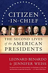Citizen-in-Chief: The Second Lives of the American Presidents by Leonard Benardo (2010-02-09)