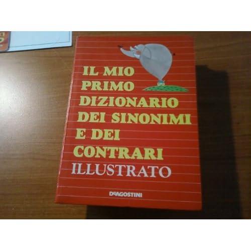 Il Mio Primo Dizionario Dei Sinonimi E Dei Contrari Illustrato