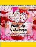 Push-up-Cakepops: mit neuen Ideen für Pops & Drops