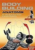 Bodybuilding Anatomie: Der vollständig illustrierte Ratgeber für gezielten Muskelaufbau - Nick Evans