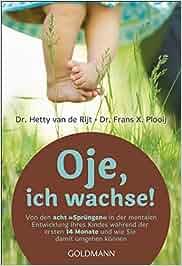 """Oje, ich wachse! Von den acht """"Sprüngen"""" in der mentalen Entwicklung Ihres Kindes während der ersten 14 Monate und wie Sie damit umgehen können: Hetty van de Rijt, Frans X. Plooij, Jan Jutte, Regine Brams"""