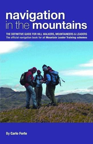 Navigation in the Mountains: The Definitive Guide for Hill Walkers, Mountaineers & Leaders - the Official Navigation Book for All Mountain Leader Training Schemes by Carlo Forte (2012-07-01)