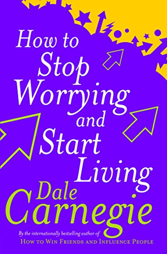 How To Stop Worrying And Start Living par Dale Carnegie