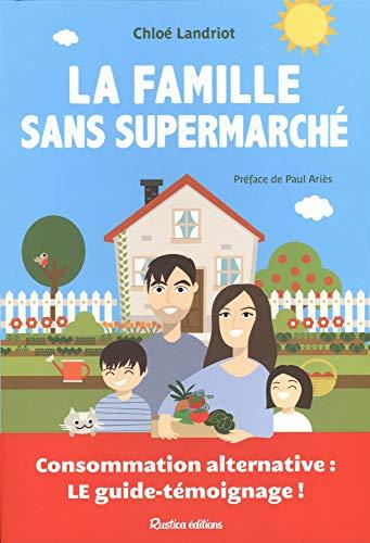 La famille sans supermarché : Consommation alternative : le guide-témoignage ! par Chloé Landriot