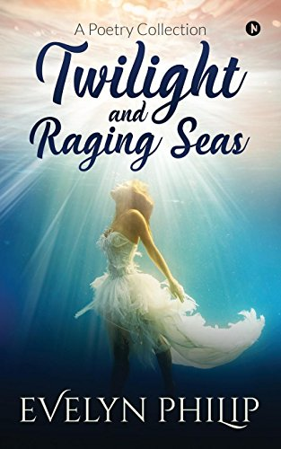Twilight and Raging Seas: A Poetry Collection