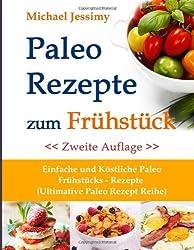 Paleo Rezepte zum Frühstück Einfache und Köstliche Paleo Frühstücks- Rezepte, Zweite Auflage  (Ultimative Paleo Rezept Reihe)