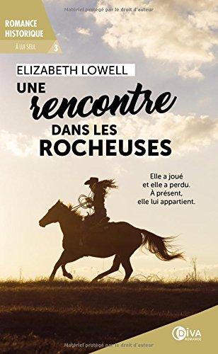 Une rencontre dans les Rocheuses - À lui seul - tome 3 par Lowell Elizabeth