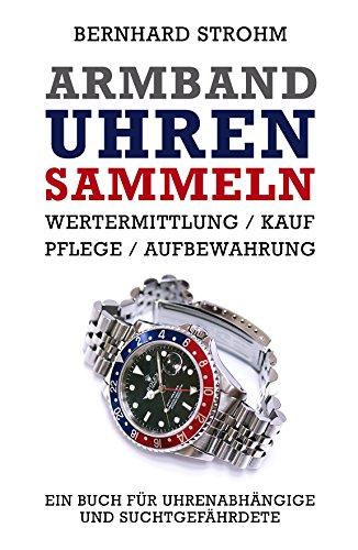 Armbanduhren sammeln: Wertermittlung, Kauf, Pflege, Aufbewahrung