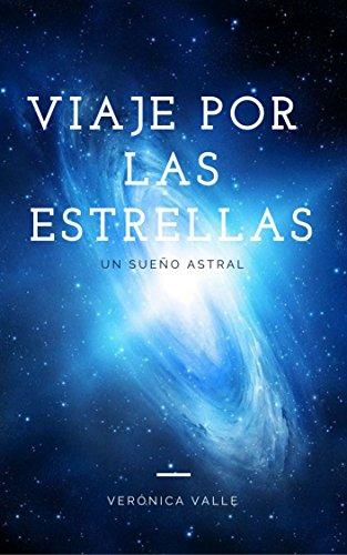 Viaje por las estrellas: Un sueño astral por Verónica Valle