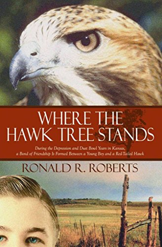 [(Where the Hawk Tree Stands : During the Depression and Dust Bowl Years in Kansas, a Bond of Friendship Is Formed Between a Young Boy and a Red-Tail)] [By (author) Ronald R Roberts] published on (February, 2010)