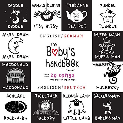The Baby's Handbook: Bilingual (English / German) (Englisch / Deutsch) 21 Black and White Nursery Rhyme Songs, Itsy Bitsy Spider, Old MacDonald, ... Early Readers: Children's Learning Books