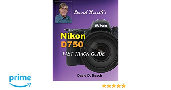 David Busch's Nikon D750 Fast Track Guide: Amazon co uk