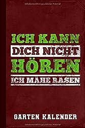 Garten Kalender Ich Kann Dich Nicht Hören Ich Mähe Rasen (Terminplaner Garten, Band 1)