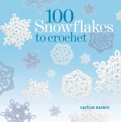 100 Snowflakes to Crochet: Make Your Own Snowdrift: To Give or For Keeps por Caitlin Sainio