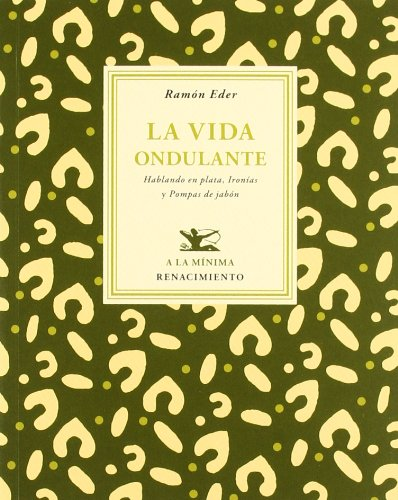La vida ondulante: Hablando en plata, Ironías y Pompas de jabón (A la mínima) por Ramón Eder