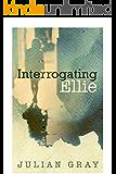 Interrogating Ellie (English Edition)