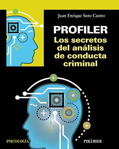Profiler. Los secretos del análisis de conducta criminal (Psicología) por Juan Enrique Soto Castro