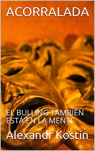 ACORRALADA: EL BULLING TAMBIÉN  ESTÁ EN LA MENTE