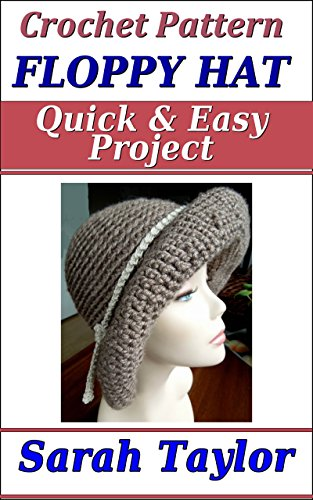 Floppy Hat - Quick and Easy Crochet Pattern (English Edition) (Brim Floppy Hat)