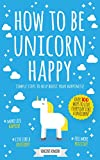 How To Be Unicorn Happy: Simple Steps To Help...