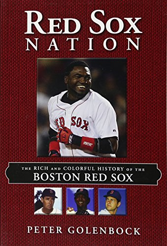 Red Sox Nation: The Rich and Colorful History of the Boston Red Sox (Geschichte Der Boston Red Sox)