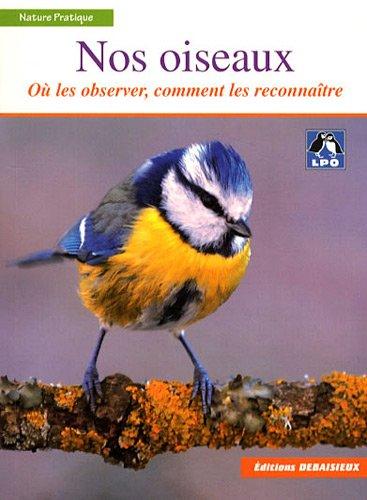Nos Oiseaux - Ou les Trouver, Comment les Reconnaître - par Lpo