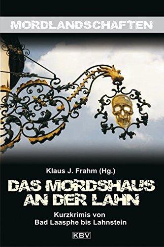 Das Mordshaus an der Lahn: Kurzkrimis von Bad Laasphe bis Lahnstein (Mordlandschaften)