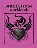 BRITTISH TATTOO WORKBOOK: Art Sketch Pad for Tattoo Designs - Keep track of your tattoo designs, notes and sketches