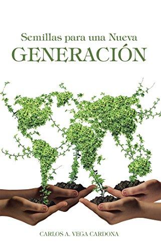 Semillas Para Una Nueva Generación por Carlos A. Vega Cardona