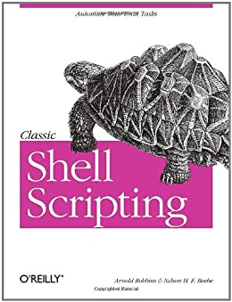 Classic Shell Scripting: Hidden Commands that Unlock the Power of Unix von [Robbins, Arnold, Nelson H. F. Beebe]