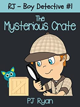 RJ - Boy Detective #1: The Mysterious Crate (a fun short story mystery for children ages 9-12) by [Ryan, PJ]