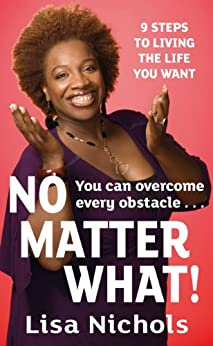 No Matter What!: 9 Steps to Living the Life You Love by [Nichols, Lisa]