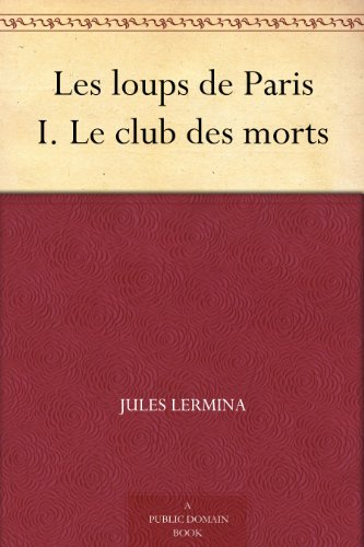 Couverture du livre Les loups de Paris I. Le club des morts