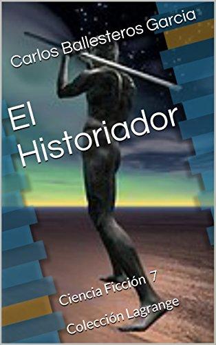 El Historiador: Ciencia Ficción 7  Colección Lagrange (Colección Lagrage) por Carlos Ballesteros Garcia