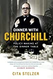 Dinner with Churchill: Policy-Making at the Dinner Table: The Prime Minister's Tabletop Diplomacy