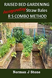 Raised Bed Gardening Incorporating Straw Bales - RS Combo Method by Norman J Stone (2016-03-30)