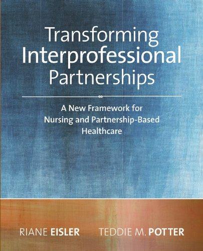 Transforming Interprofessional Partnerships: A New Framework for Nursing and Partnership-Based Health Care, 2014 AJN Award Recipient (English Edition)