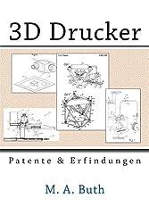 3D Drucker: Patente und Erfindungen (Zukunftstechnologien)