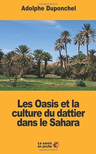 Les Oasis et la culture du dattier dans le Sahara par Adolphe Duponchel